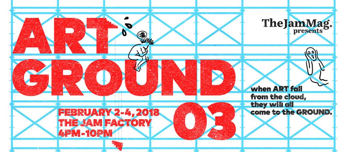 ART GROUND 03 : เทศกาลศิลปะประจำปีของ The Jam Mag. ที่พร้อมเป็นทุกอย่างให้ชาวอาร์ต