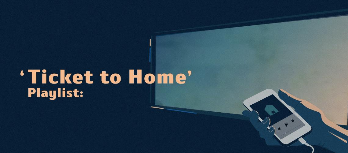 'Ticket to Home' Playlist: 15 เพลงสำหรับคนที่กำลังคิดถึงบ้าน