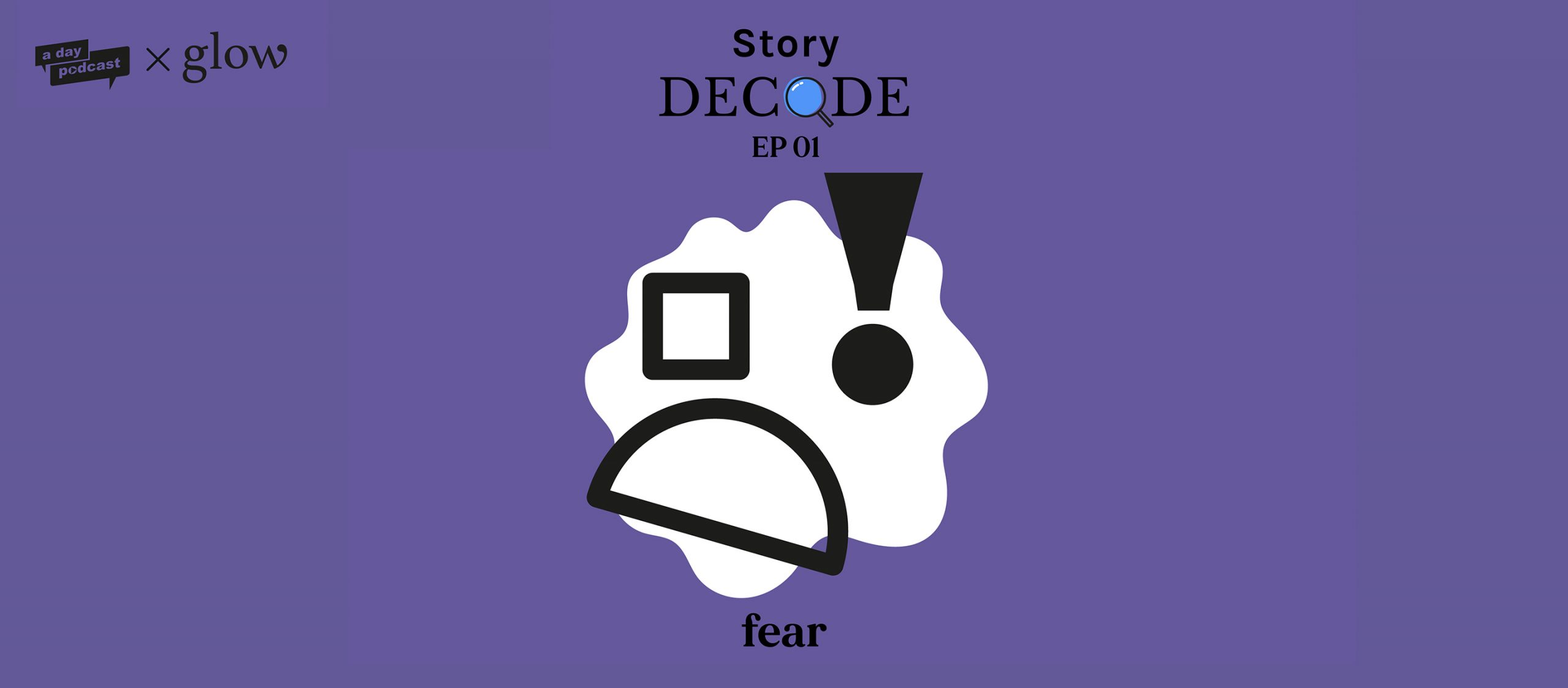 StoryDecode EP.1 : Fear (ความกลัว) | a day Podcast x Glow Story