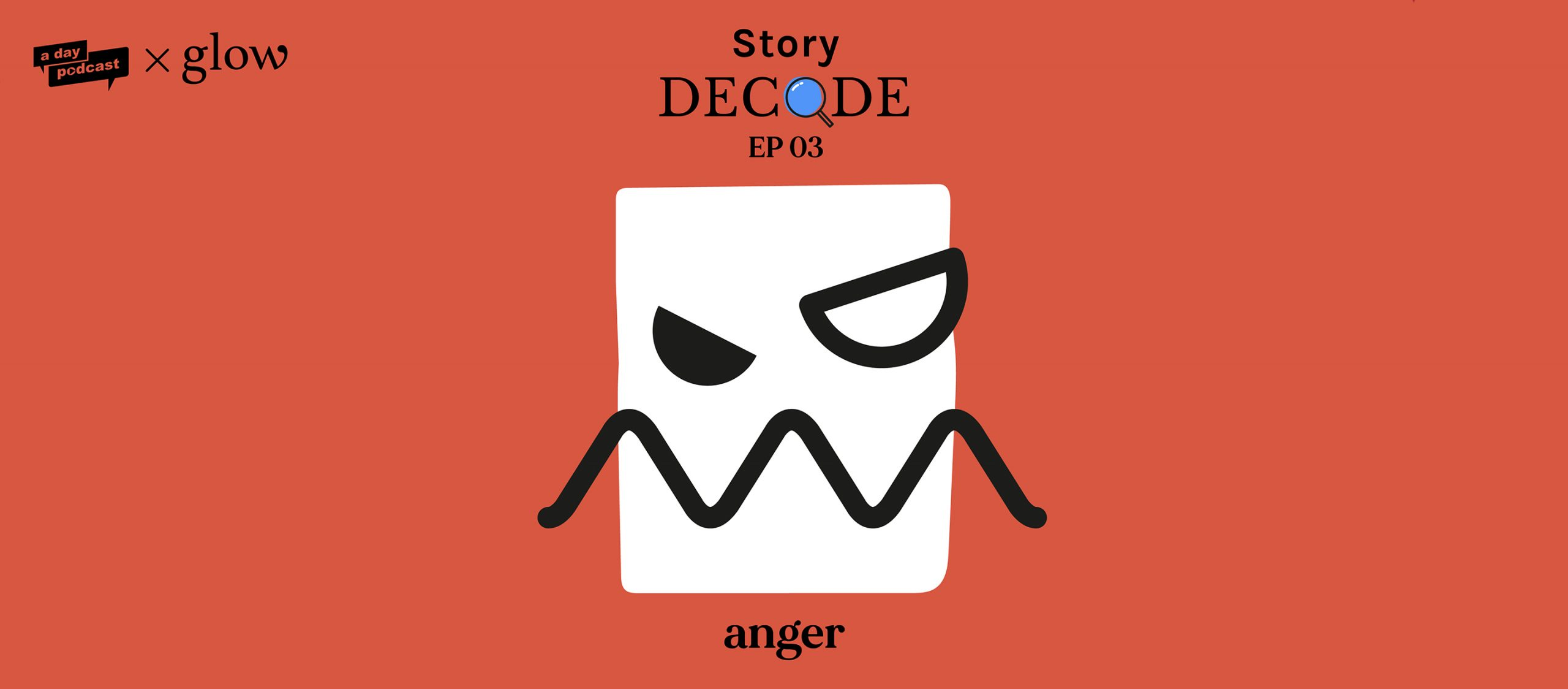 StoryDecode EP.03 : ANGER (ความโกรธ)   a day Podcast x Glow Story